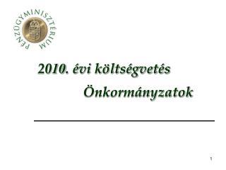 20 10 . évi költségvetés Önkormányzatok