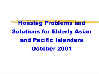 Housing Problems and Solutions for Elderly Asian and Pacific Islanders October 2001