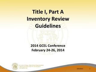 Title I, Part A  Inventory Review  Guidelines 2014 GCEL Conference February 24-26, 2014
