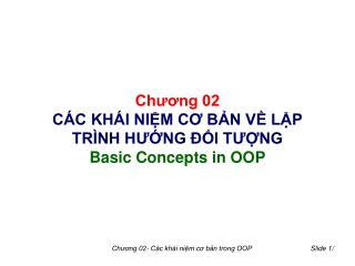Chương 02 CÁC KHÁI NIỆM CƠ BẢN VỀ LẬP TRÌNH HƯỚNG ĐỐI TƯỢNG Basic Concepts in OOP