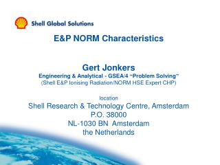 "E&P NORM Characteristics Gert Jonkers Engineering & Analytical - GSEA/4  "" Problem Solving """