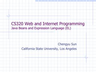 CS320 Web and Internet Programming Java Beans and Expression Language (EL)