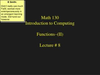 Math 130 Introduction to Computing Functions–(II) Lecture # 8