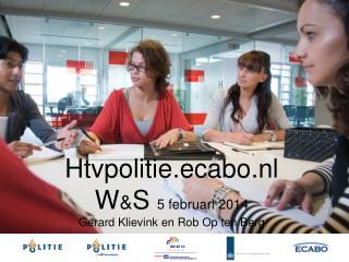 Htvpolitie.ecabo.nl W & S  5 februari 2014 Gerard Klievink en Rob Op ten Berg