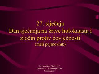 27. siječnja  Dan sjećanja na žrtve holokausta i zločin protiv čovječnosti (mali pojmovnik)