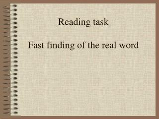 Reading task Fast finding of the real word