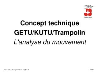 Concept technique GETU/KUTU/Trampolin L'analyse du mouvement