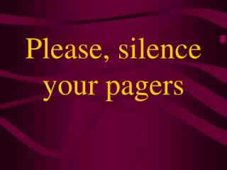 Please, silence your pagers