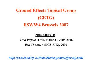 Ground Effects Topical Group (GETG) ESWW4 Brussels 2007 Spokespersons :