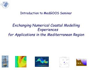 Introduction to MedGOOS Seminar Exchanging Numerical Coastal Modelling Experiences