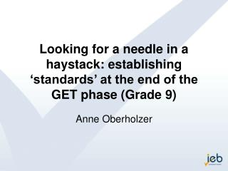 Looking for a needle in a haystack: establishing 'standards' at the end of the GET phase (Grade 9)