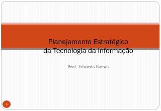 Planejamento Estratégico  da Tecnologia da Informação