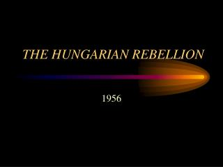 THE HUNGARIAN REBELLION