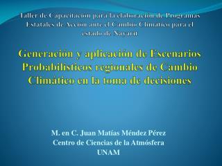 M. en C. Juan Matías Méndez Pérez Centro de Ciencias de la Atmósfera  UNAM