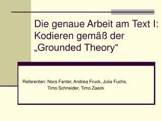 Die genaue Arbeit am Text I: Kodieren gem   der   Grounded Theory