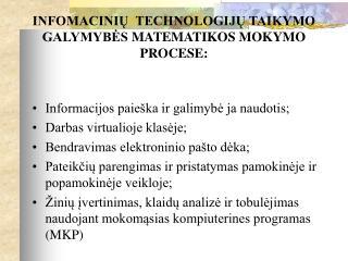 INFOMACINI?  TECHNOLOGIJ? TAIKYMO GALYMYB?S  MATEMATIKOS  MOKYMO PROCESE: