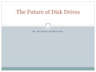 The Future of Disk Drives