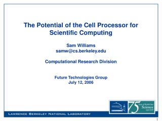 The Potential of the Cell Processor for Scientific Computing Sam Williams samw@cs.berkeley