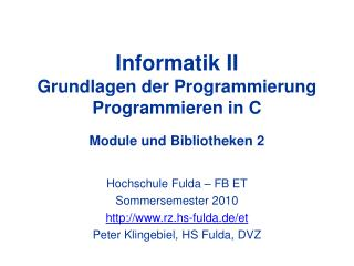 Informatik II Grundlagen der Programmierung Programmieren in C Module und Bibliotheken 2