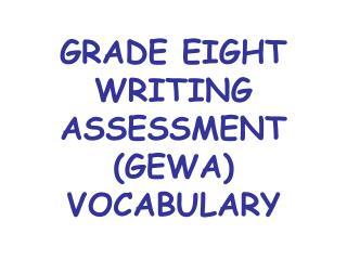 GRADE EIGHT WRITING ASSESSMENT  (GEWA) VOCABULARY