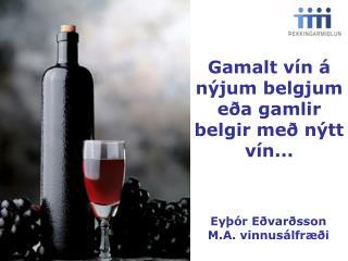 Gamalt vín á nýjum belgjum eða gamlir belgir með nýtt vín...