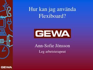 Hur kan jag använda Flexiboard?