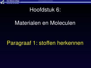Hoofdstuk 6:  Materialen en Moleculen  Paragraaf 1: stoffen herkennen