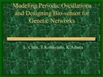 Modeling Periodic Oscillations and Designing Bio-sensor for Genetic Networks