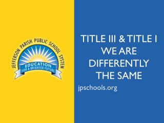 Title III & Title I We are differently  the same