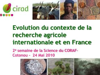 Evolution du contexte de la recherche agricole internationale et en France