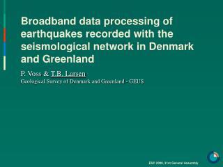 P. Voss  &  T.B. Larsen Geological Survey of Denmark and Greenland - GEUS