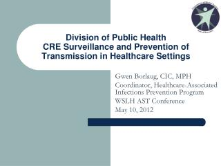 Division of Public Health CRE Surveillance and Prevention of Transmission in Healthcare Settings
