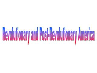 Revolutionary and Post-Revolutionary America