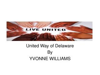 United Way of Delaware By YVONNE WILLIAMS