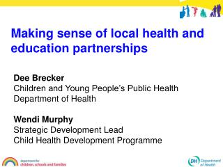 Dee Brecker Children and Young People s Public Health  Department of Health  Wendi Murphy Strategic Development Lead Chi