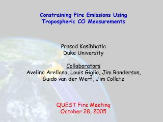 Constraining Fire Emissions Using Tropospheric CO Measurements Prasad Kasibhatla Duke University