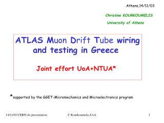 ATLAS M uon  D rift  T ube  wiring      and testing in Greece Joint effort UoA+NTUA*