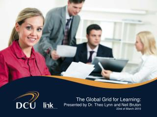 The Global Grid for Learning: Presented by Dr. Theo Lynn and Neil Bruton 23rd of March 2010