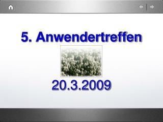 5. Anwendertreffen 20.3.2009
