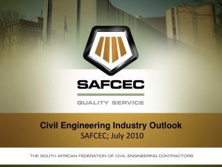 Civil Engineering Industry Outlook SAFCEC; July 2010