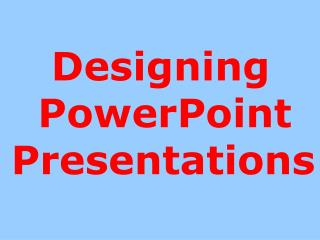 Designing   PowerPoint Presentations