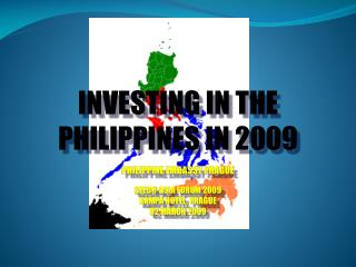 INVESTING IN THE  PHILIPPINES IN 2009 PHILIPPINE EMBASSY PRAGUE CZECH-ASIA FORUM 2009