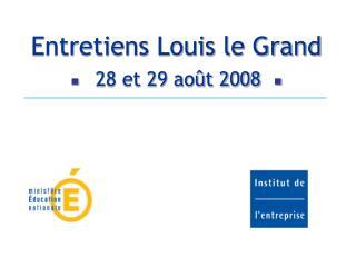 Entretiens Louis le Grand  28 et 29 août 2008   