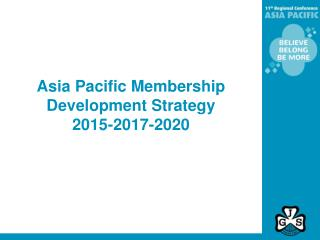 Asia Pacific Membership Development Strategy 2015-2017-2020