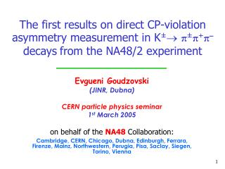 Evgueni Goudzovski (JINR, Dubna) CERN particle physics seminar 1 st  March 2005