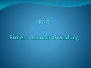 PAG - Projekt Agentur Gründung