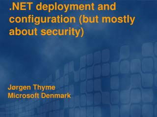 .NET deployment and configuration (but mostly about security)