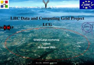 Grid@Large workshop Lisboa 29 August 2005 Kors Bos  NIKHEF, Amsterdam