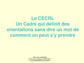 Le CECRL Un Cadre qui définit des orientations sans dire un mot de comment on peut s'y prendre