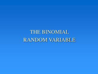 THE BINOMIAL RANDOM VARIABLE